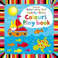 Cover for Baby's Very First Touchy-Feely Colours Play Book by Stella Baggott