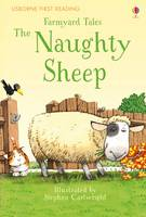 Cover for First Reading Farmyard Tales The Naughty Sheep by Heather Amery, Anna Milbourne