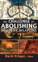 Cover for The Challenge of Abolishing Nuclear Weapons by David Krieger