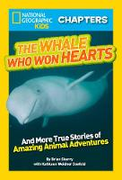 Cover for National Geographic Kids Chapters: The Whale Who Won Hearts And More True Stories of Adventures with Animals by Brian Skerry