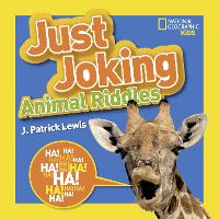 Cover for Just Joking Animal Riddles Hilarious Riddles, Jokes, and More--All About Animals! by J. Patrick Lewis