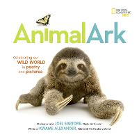 Cover for Animal Ark Celebrating Our Wild World in Poetry and Pictures by Joel Sartore