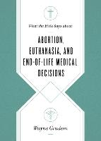 Cover for What the Bible Says about Abortion, Euthanasia, and End-of-Life Medical Decisions by Wayne Grudem