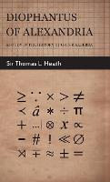 Cover for Diophantus Of Alexandria -A Study In The History Of Greek Algebra by Sir Thomas L. Heath