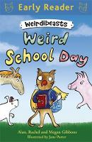 Cover for Early Reader: Weirdibeasts: Weird School Day Book 1 by Alan Gibbons, Rachel Gibbons, Megan Gibbons