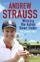 Cover for Andrew Strauss: Winning the Ashes Down Under  by Andrew Strauss