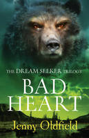 Cover for Dreamseeker Trilogy: 3: Bad Heart by Jenny Oldfield