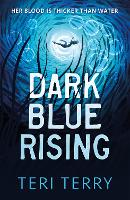 Cover for Dark Blue Rising by Teri Terry