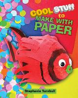 Cover for Cool Stuff to Make With Paper by Stephanie Turnbull