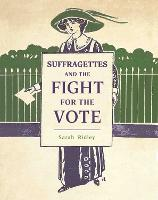 Book Cover for Suffragettes and the Fight for the Vote by Sarah Ridley