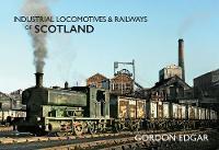 Cover for Industrial Locomotives & Railways of Scotland by Gordon Edgar