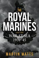 Cover for The Royal Marines and the War at Sea 1939-45 by Martin Watts
