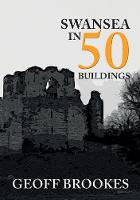 Cover for Swansea in 50 Buildings by Geoff Brookes