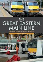 Cover for The Great Eastern Main Line: London Liverpool Street-Norwich by Adam Head