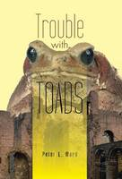 Cover for Trouble with Toads by Peter L Ward