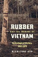 Cover for Rubber and the Making of Vietnam  by Michitake Aso