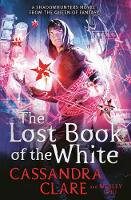 Cover for The Lost Book of the White by Cassandra Clare, Wesley Chu