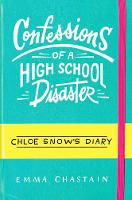 Cover for Chloe Snow's Diary: Confessions of a High School Disaster by Emma Chastain
