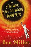 Cover for The Boy Who Made the World Disappear by Ben Miller