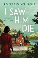 Cover for I Saw Him Die by Andrew Wilson