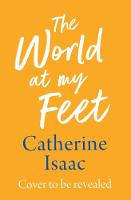 Cover for The World at My Feet by Catherine Isaac