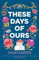 Cover for These Days of Ours by Juliet Ashton