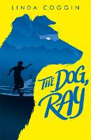 Cover for The Dog, Ray by Linda Coggin