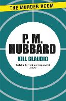 Cover for Kill Claudio by P. M. Hubbard