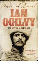 Cover for Once A Saint An Actor's Memoir by Ian Ogilvy