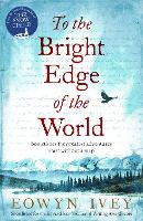 Cover for To the Bright Edge of the World by Eowyn Ivey