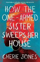 Cover for How the One-Armed Sister Sweeps Her House  by Cherie Jones