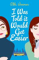 Cover for I Was Told It Would Get Easier  by Abbi Waxman