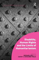 Cover for Disability, Human Rights and the Limits of Humanitarianism by Michael Gill, Cathy J. Schlund-Vials