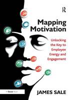 Cover for Mapping Motivation Unlocking the Key to Employee Energy and Engagement by James Sale