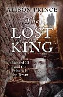 Cover for The Lost King Richard III and the Princes in the Tower by Alison Prince