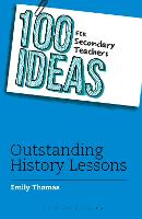 Cover for 100 Ideas for Secondary Teachers: Outstanding History Lessons by Emily Thomas