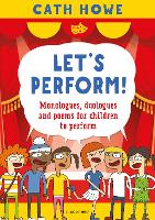 Cover for Let's Perform! Monologues, duologues and poems for children to perform by Cath Howe