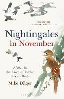 Cover for Nightingales in November A Year in the Lives of Twelve British Birds by Mike Dilger