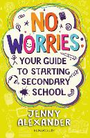 Cover for No Worries: Your Guide to Starting Secondary School by Jenny Alexander