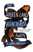 Cover for The Sunken Land Begins to Rise Again  by M. John Harrison