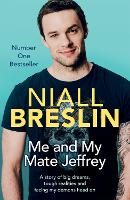 Cover for Me and My Mate Jeffrey A story of big dreams, tough realities and facing my demons head on by Niall Breslin