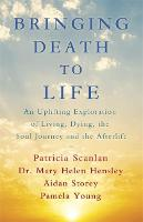 Cover for Bringing Death to Life  by Patricia Scanlan, Aidan Storey, Dr Mary Helen Hensley, Pamela Young