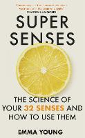 Cover for Super Senses The Science of Your 32 Senses and How to Use Them by Emma Young