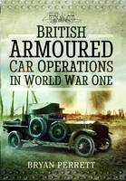 Cover for British Armoured Car Operations in World War I by Bryan Perrett