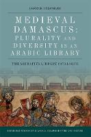 Cover for Medieval Damascus: Plurality and Diversity in an Arabic Library  by Konrad Hirschler