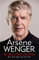 Cover for My Life in Red and White  by Arsene Wenger