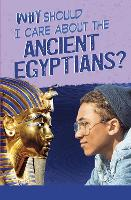 Cover for Why Should I Care About the Ancient Egyptians? by Nick Hunter
