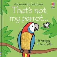 Cover for That's not my parrot by Fiona Watt, Fiona Watt, Fiona Watt, Fiona Watt