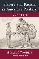 Cover for Slavery and Racism in American Politics, 1776-1876 by Michael C. Thomsett