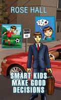Cover for Smart Kids Make Good Decisions by Rose Hall